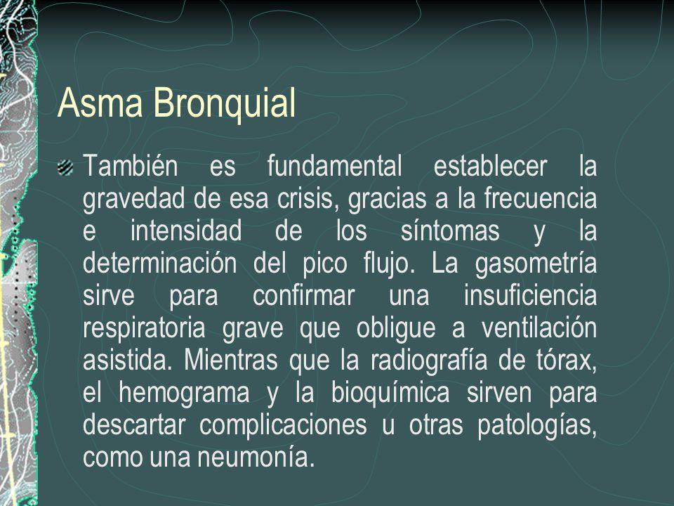Asma Bronquial También es fundamental establecer la gravedad de esa crisis, gracias a la frecuencia e intensidad de los síntomas y la determinación de