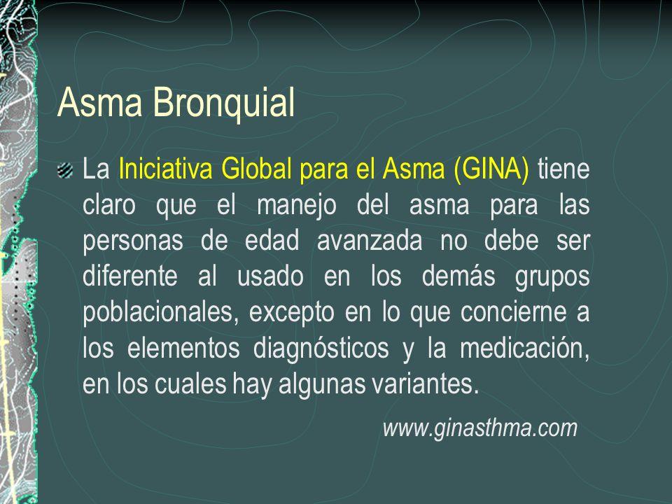 Asma Bronquial La Iniciativa Global para el Asma (GINA) tiene claro que el manejo del asma para las personas de edad avanzada no debe ser diferente al