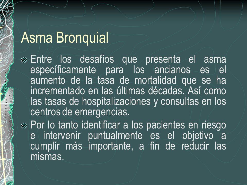 Asma Bronquial Entre los desafíos que presenta el asma específicamente para los ancianos es el aumento de la tasa de mortalidad que se ha incrementado