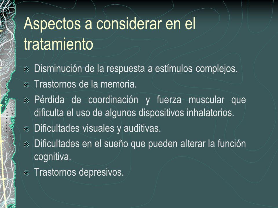 Aspectos a considerar en el tratamiento Disminución de la respuesta a estímulos complejos. Trastornos de la memoria. Pérdida de coordinación y fuerza
