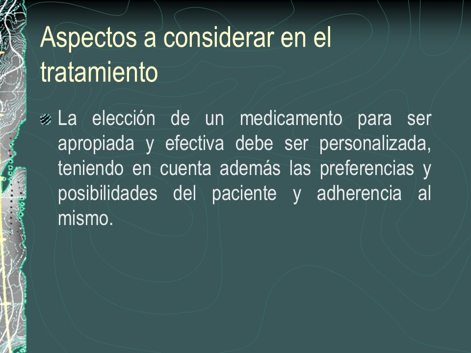 Aspectos a considerar en el tratamiento La elección de un medicamento para ser apropiada y efectiva debe ser personalizada, teniendo en cuenta además