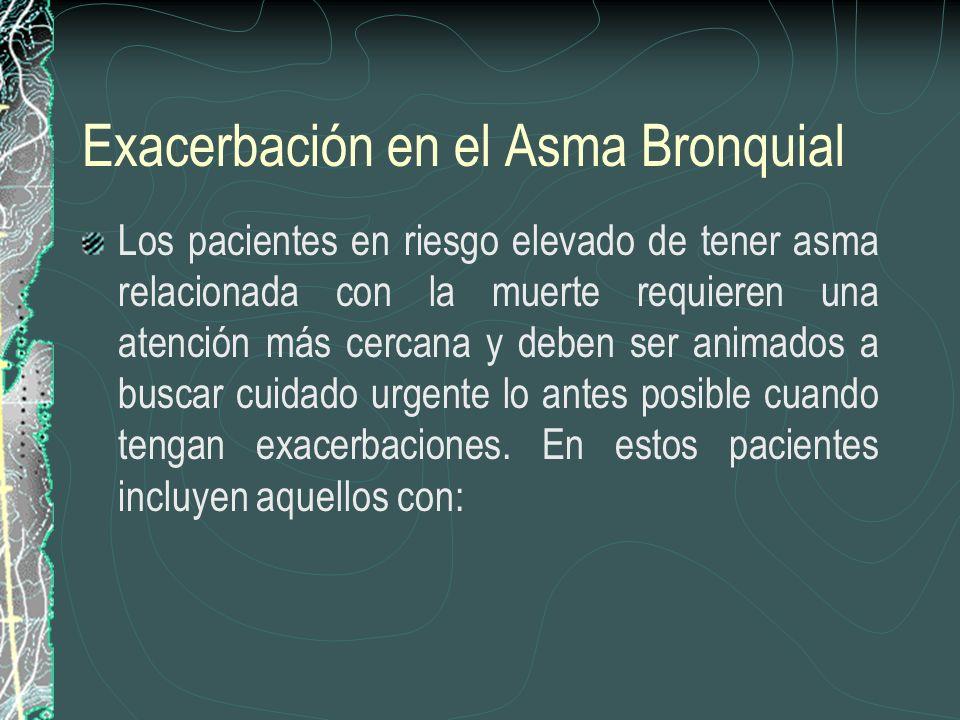 Exacerbación en el Asma Bronquial Los pacientes en riesgo elevado de tener asma relacionada con la muerte requieren una atención más cercana y deben s