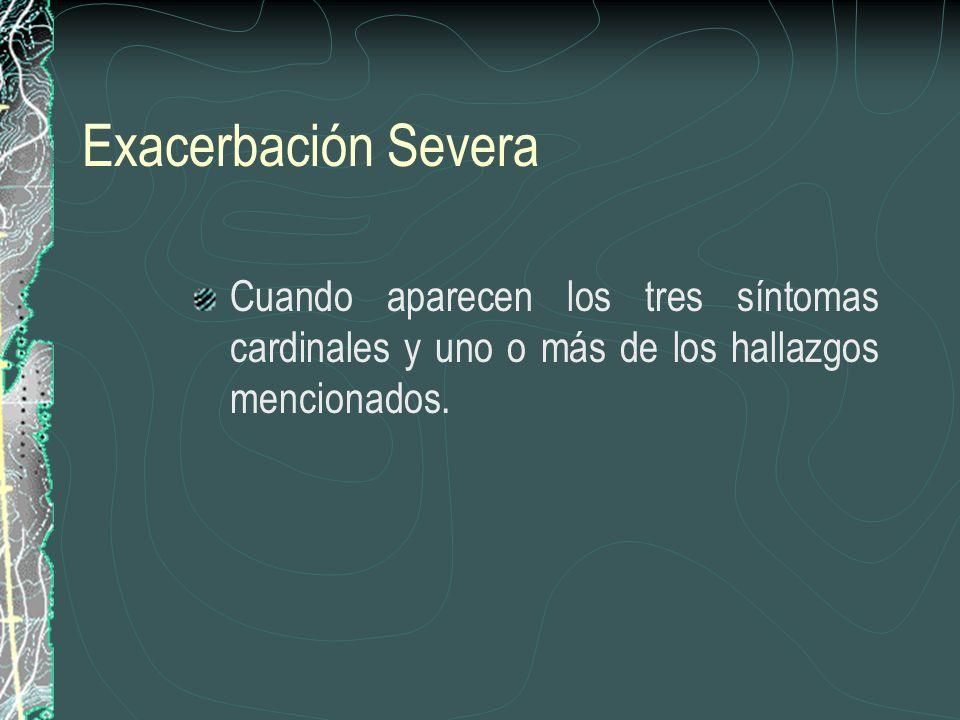 Exacerbación Severa Cuando aparecen los tres síntomas cardinales y uno o más de los hallazgos mencionados.