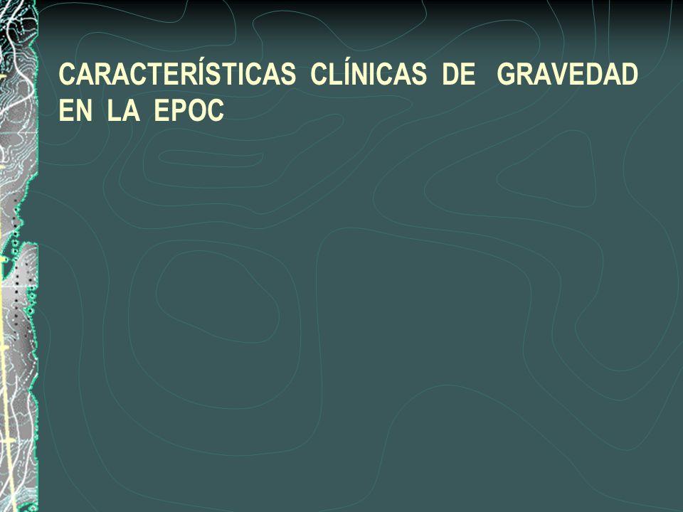 CARACTERÍSTICAS CLÍNICAS DE GRAVEDAD EN LA EPOC