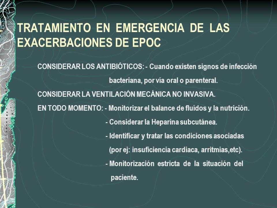TRATAMIENTO EN EMERGENCIA DE LAS EXACERBACIONES DE EPOC 5. CONSIDERAR LOS ANTIBIÓTICOS: - Cuando existen signos de infección bacteriana, por vía oral