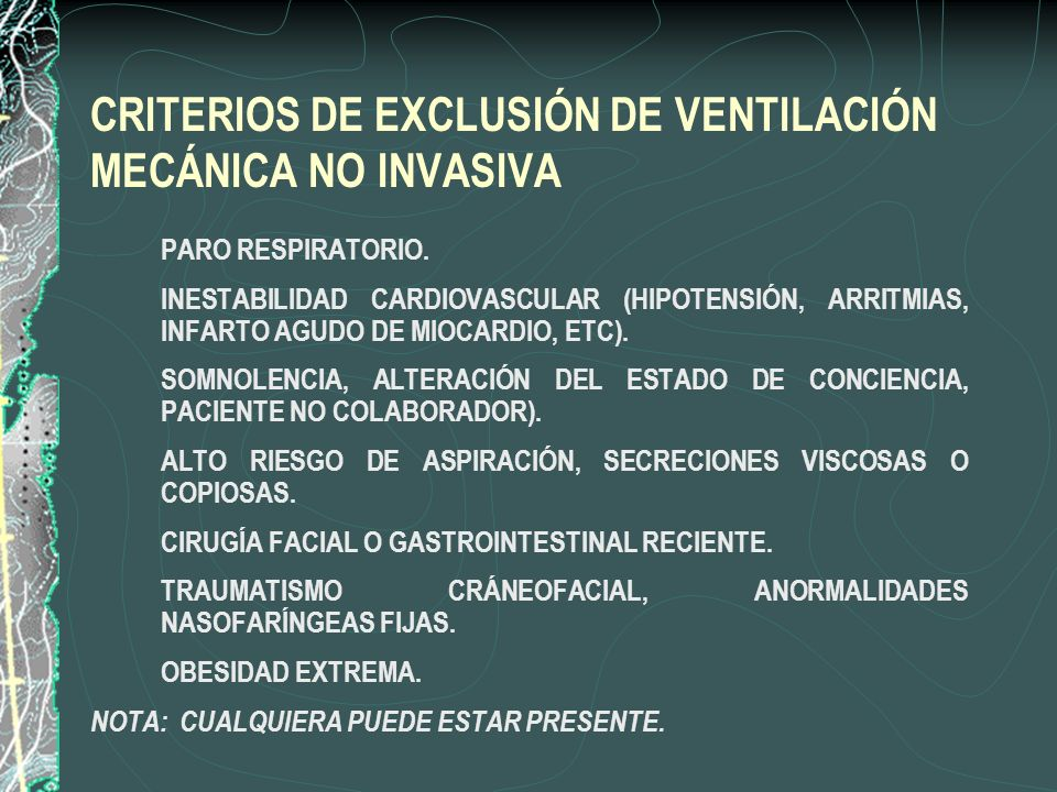 CRITERIOS DE EXCLUSIÓN DE VENTILACIÓN MECÁNICA NO INVASIVA 1. PARO RESPIRATORIO. 2. INESTABILIDAD CARDIOVASCULAR (HIPOTENSIÓN, ARRITMIAS, INFARTO AGUD