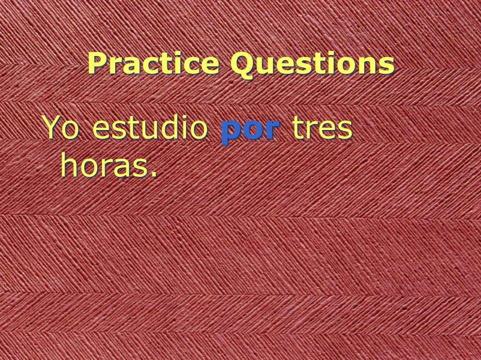 Practice Questions Yo estudio por tres horas.