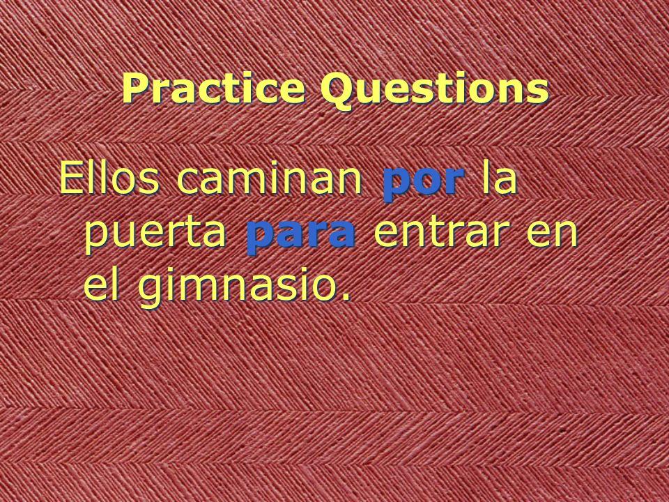 Practice Questions Ellos caminan por la puerta para entrar en el gimnasio.