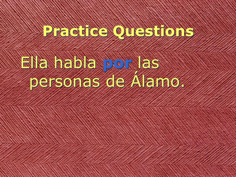 Practice Questions Ella habla por las personas de Álamo.