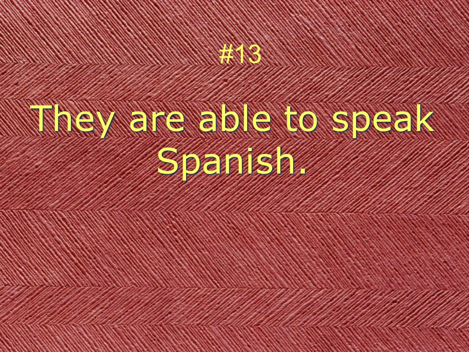 They are able to speak Spanish. #13