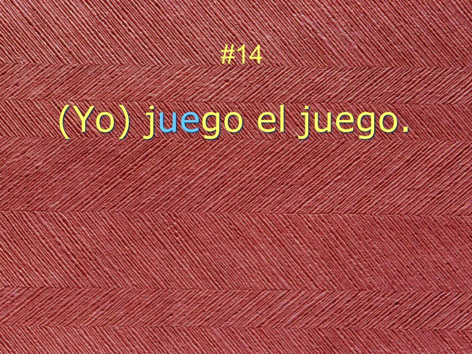 (Yo) juego el juego. #14