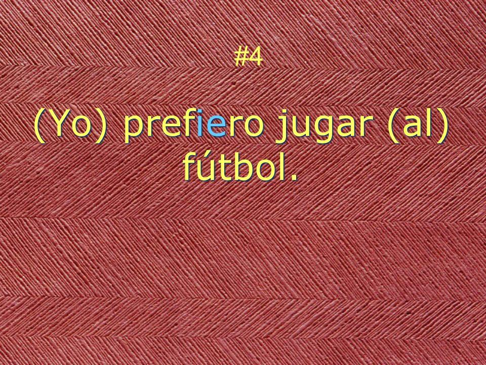 (Yo) prefiero jugar (al) fútbol. #4