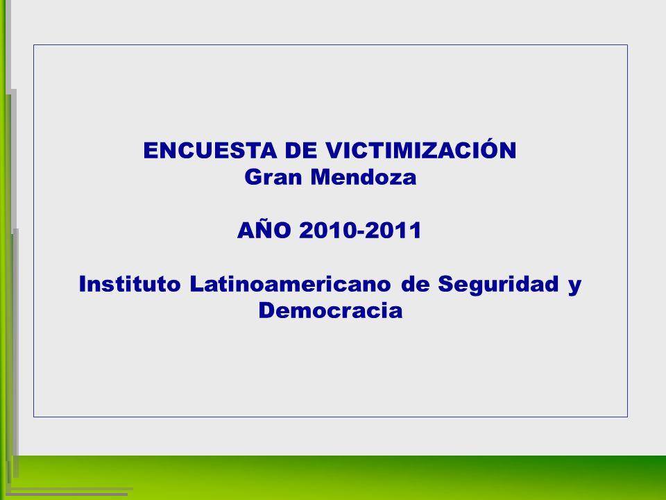 ENCUESTA DE VICTIMIZACIÓN Gran Mendoza AÑO 2010-2011 Instituto Latinoamericano de Seguridad y Democracia