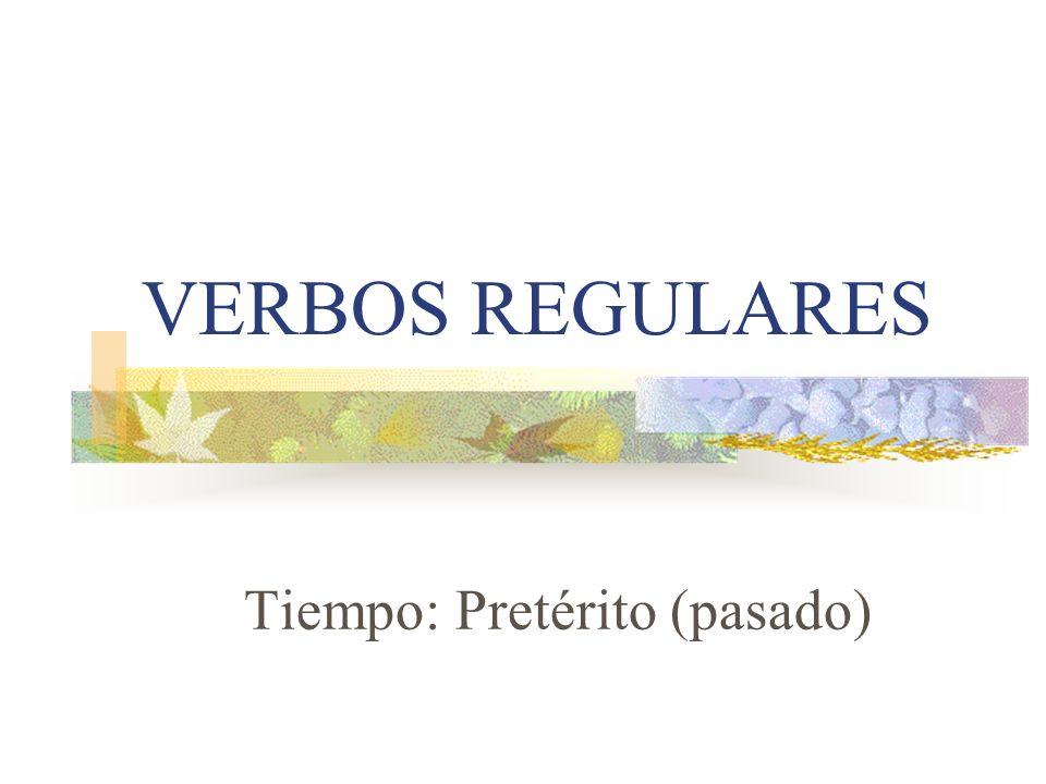 VERBOS REGULARES Tiempo: Pretérito (pasado)