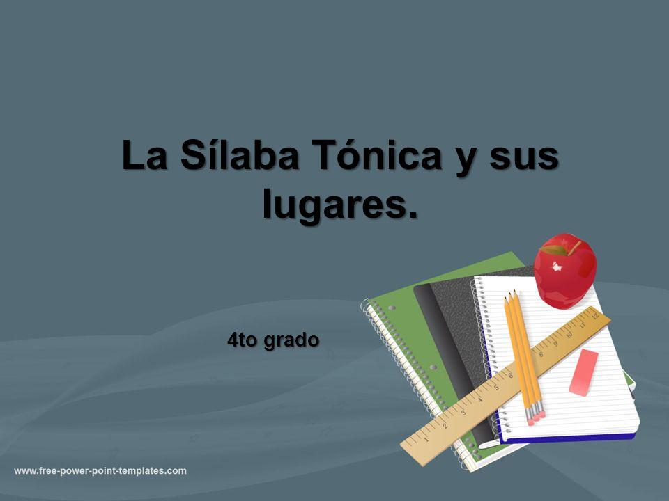 La sílaba tónica Es la sílaba dentro de la palabra que tiene mayor fuerza.
