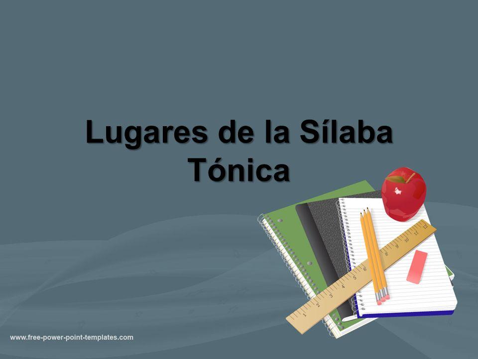 La sílaba tónica puede estar ubicada en cualquier lugar de la palabra.