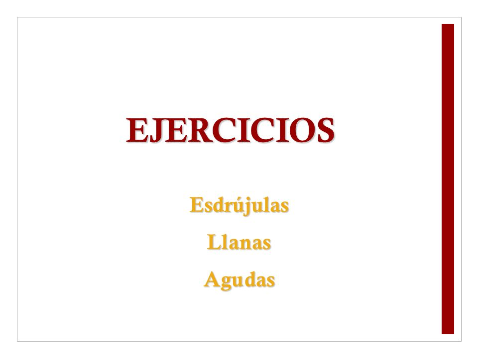 EJERCICIOS EsdrújulasLlanasAgudas