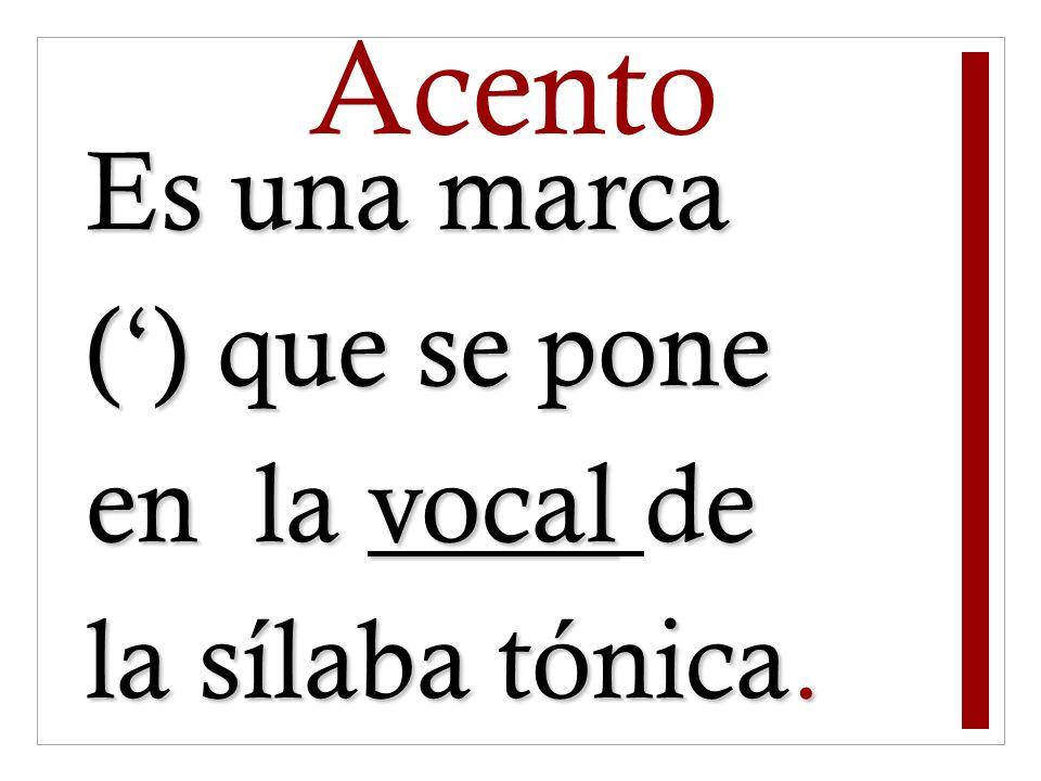 Es una marca () que se pone en la vocalde la sílaba tónica. Es una marca () que se pone en la vocal de la sílaba tónica. Acento