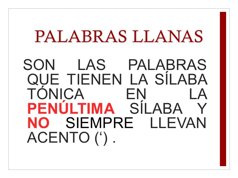 PALABRAS LLANAS SON LAS PALABRAS QUE TIENEN LA SÍLABA TÓNICA EN LA PENÚLTIMA SÍLABA Y NO SIEMPRE LLEVAN ACENTO ().