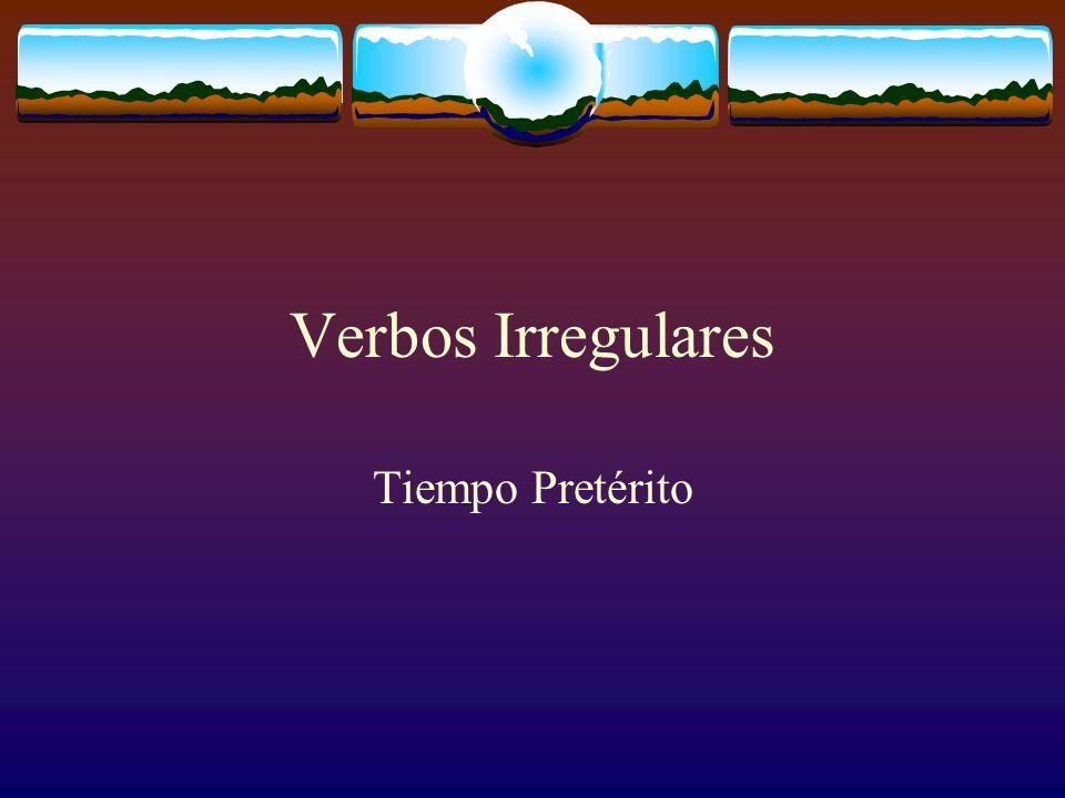 Terminaciones en Pretérito: Verbos Irregulares En el pretérito las terminaciones de los verbos irregulares pierden la marca del acento en todas las personas.