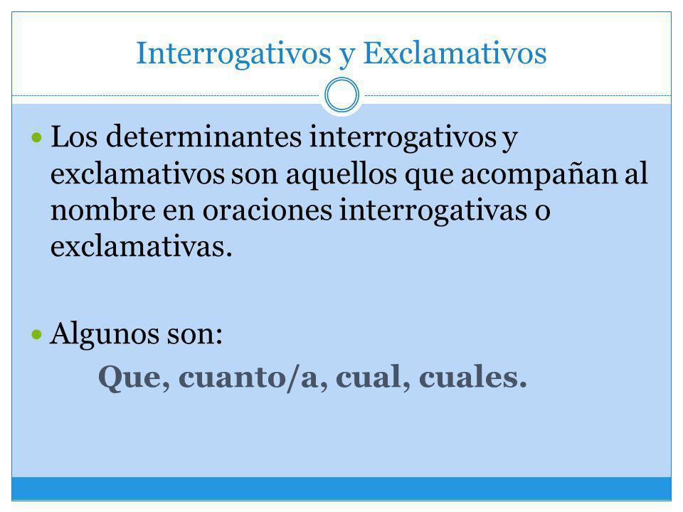Interrogativos y Exclamativos Los determinantes interrogativos y exclamativos son aquellos que acompañan al nombre en oraciones interrogativas o excla
