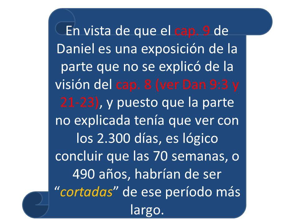 En vista de que el cap. 9 de Daniel es una exposición de la parte que no se explicó de la visión del cap. 8 (ver Dan 9:3 y 21-23), y puesto que la par