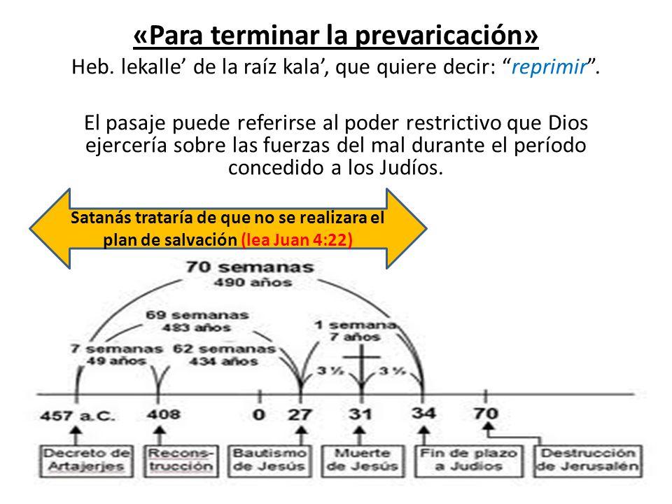 «Para terminar la prevaricación» Heb. lekalle de la raíz kala, que quiere decir: reprimir. El pasaje puede referirse al poder restrictivo que Dios eje