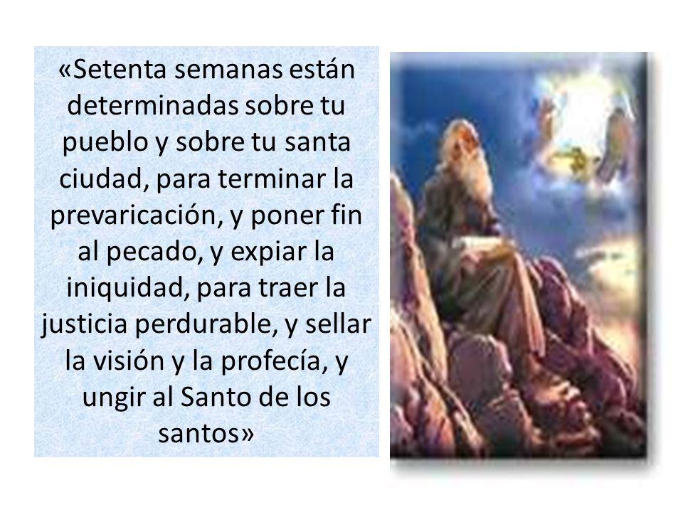 «Setenta semanas están determinadas sobre tu pueblo y sobre tu santa ciudad, para terminar la prevaricación, y poner fin al pecado, y expiar la iniqui