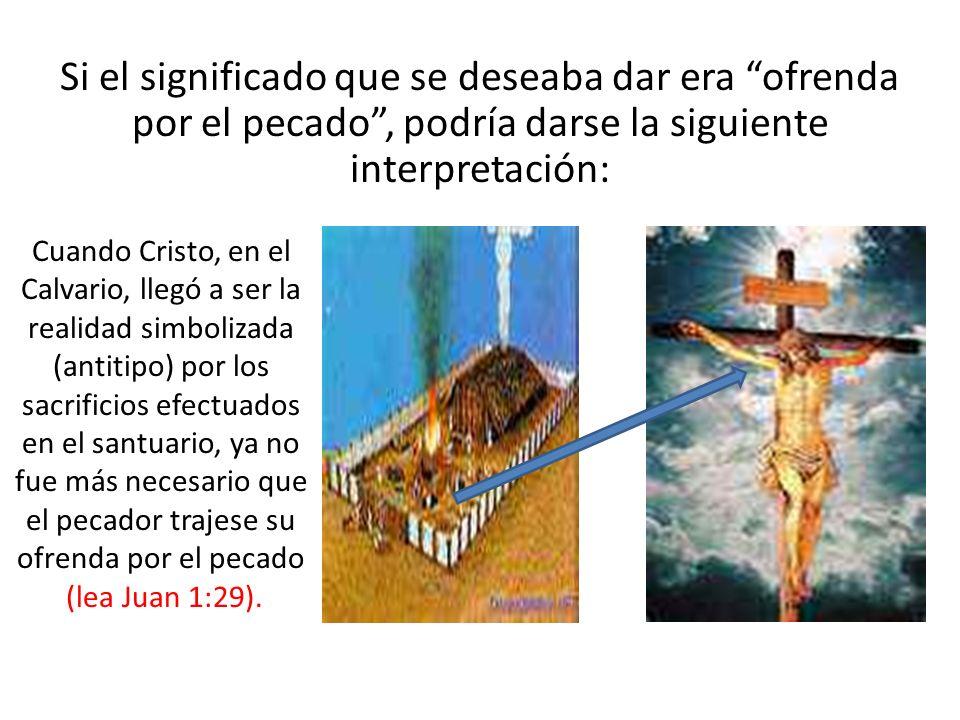 Si el significado que se deseaba dar era ofrenda por el pecado, podría darse la siguiente interpretación: Cuando Cristo, en el Calvario, llegó a ser l