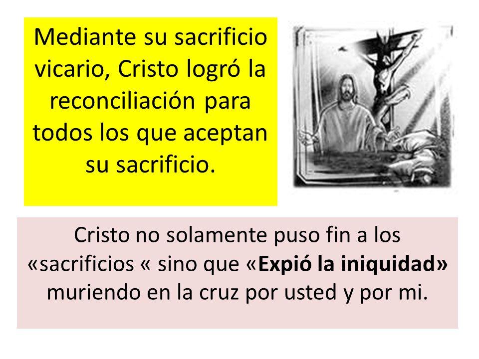 Mediante su sacrificio vicario, Cristo logró la reconciliación para todos los que aceptan su sacrificio. Cristo no solamente puso fin a los «sacrifici