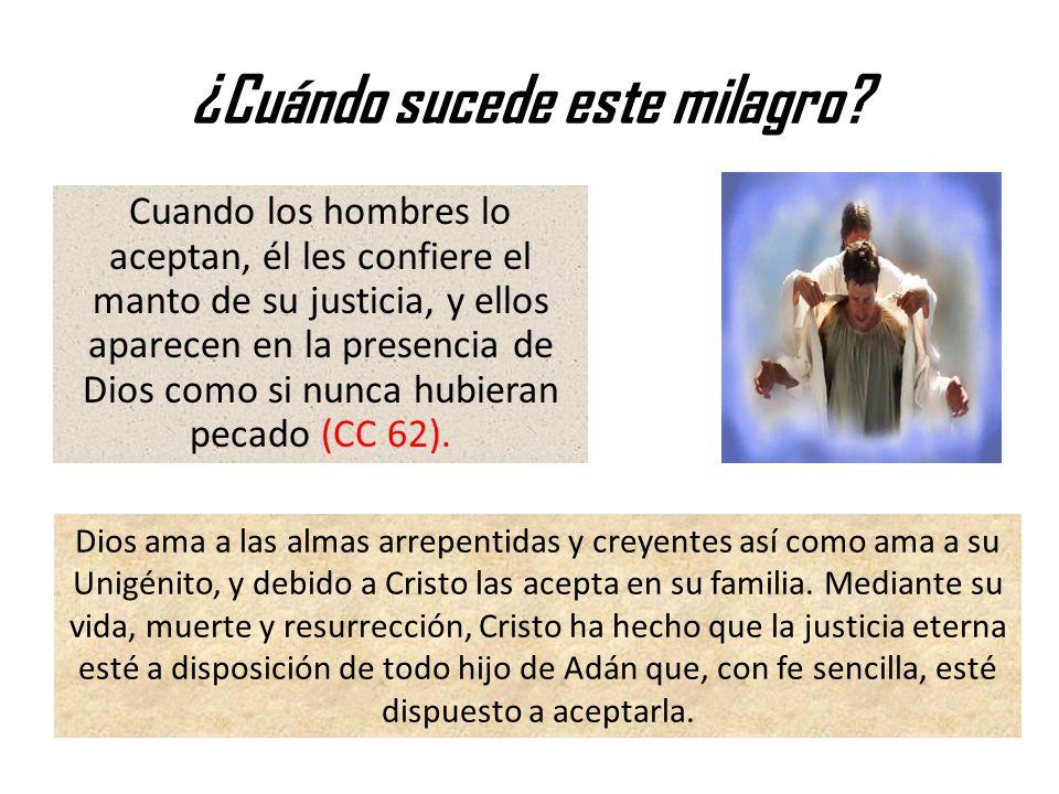 ¿Cuándo sucede este milagro? Cuando los hombres lo aceptan, él les confiere el manto de su justicia, y ellos aparecen en la presencia de Dios como si