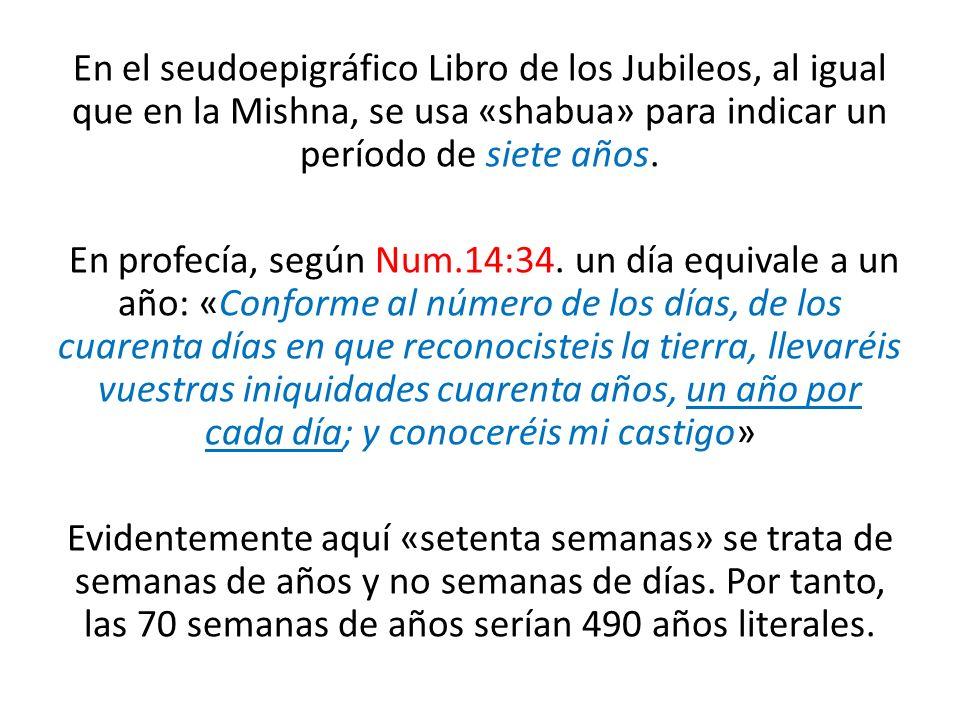 En el seudoepigráfico Libro de los Jubileos, al igual que en la Mishna, se usa «shabua» para indicar un período de siete años. En profecía, según Num.