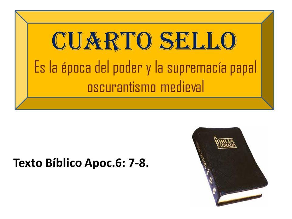 Cuarto sello Es la época del poder y la supremacía papal oscurantismo medieval Texto Bíblico Apoc.6: 7-8.