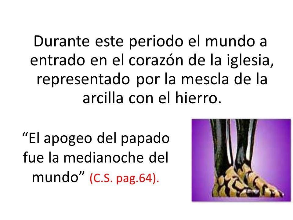 Durante este periodo el mundo a entrado en el corazón de la iglesia, representado por la mescla de la arcilla con el hierro. El apogeo del papado fue