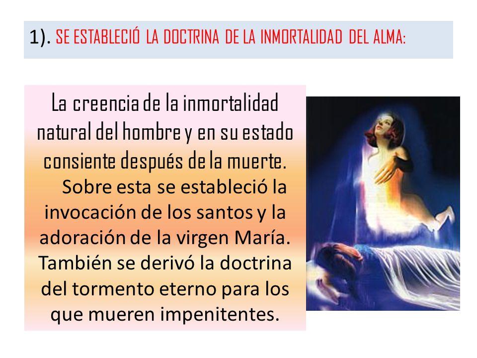1). SE ESTABLECIÓ LA DOCTRINA DE LA INMORTALIDAD DEL ALMA: La creencia de la inmortalidad natural del hombre y en su estado consiente después de la mu