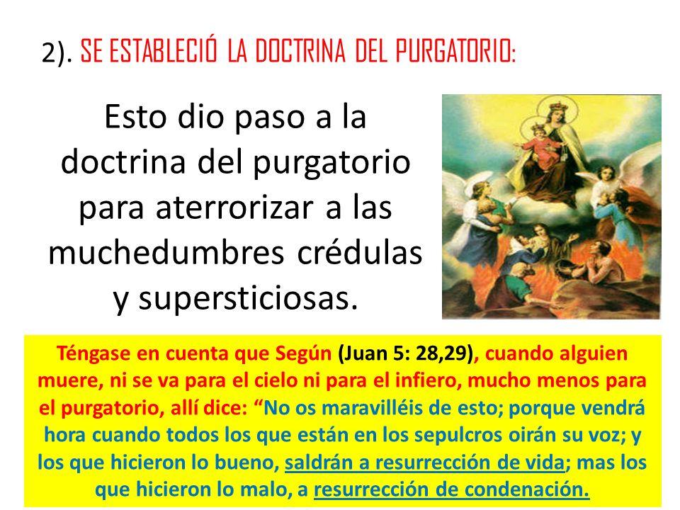 2). SE ESTABLECIÓ LA DOCTRINA DEL PURGATORIO: Esto dio paso a la doctrina del purgatorio para aterrorizar a las muchedumbres crédulas y supersticiosas