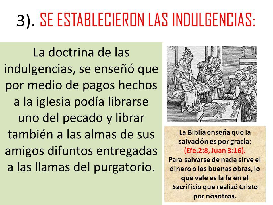3). SE ESTABLECIERON LAS INDULGENCIAS: La doctrina de las indulgencias, se enseñó que por medio de pagos hechos a la iglesia podía librarse uno del pe