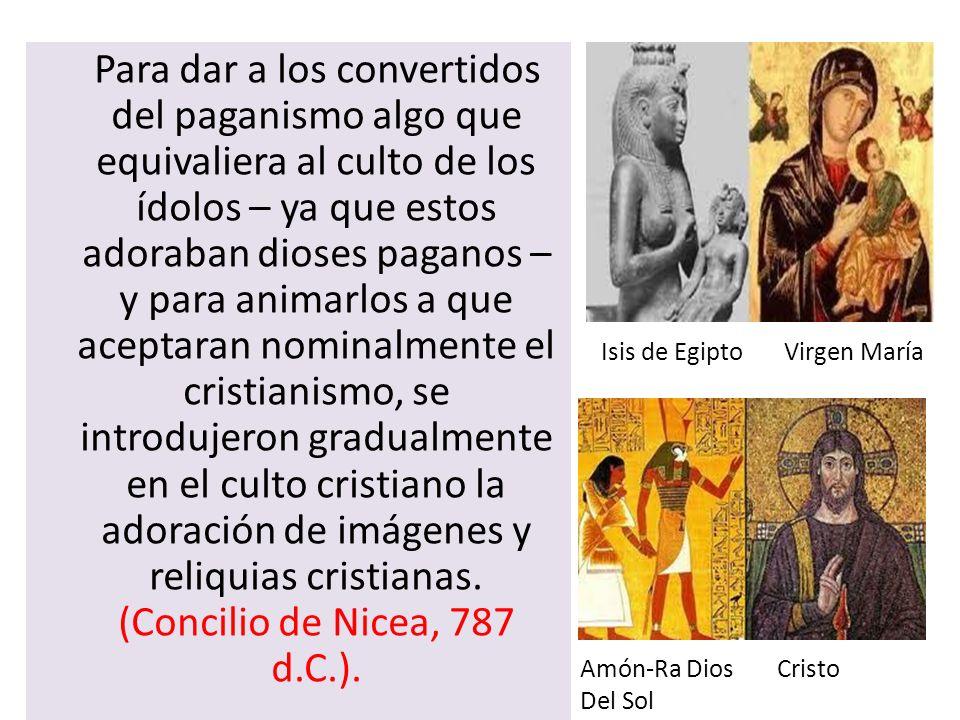 Para dar a los convertidos del paganismo algo que equivaliera al culto de los ídolos – ya que estos adoraban dioses paganos – y para animarlos a que a