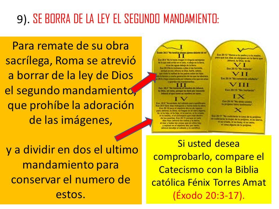 9). SE BORRA DE LA LEY EL SEGUNDO MANDAMIENTO: Para remate de su obra sacrílega, Roma se atrevió a borrar de la ley de Dios el segundo mandamiento, qu