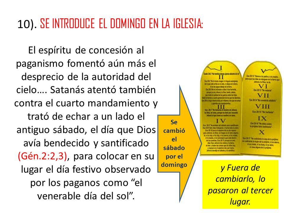 10). SE INTRODUCE EL DOMINGO EN LA IGLESIA: El espíritu de concesión al paganismo fomentó aún más el desprecio de la autoridad del cielo…. Satanás ate