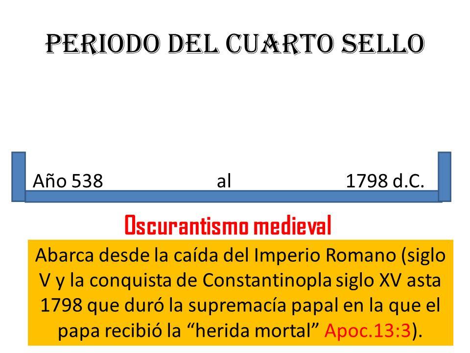 Periodo del CUARTO sello Año 538 al 1798 d.C. Oscurantismo medieval Abarca desde la caída del Imperio Romano (siglo V y la conquista de Constantinopla