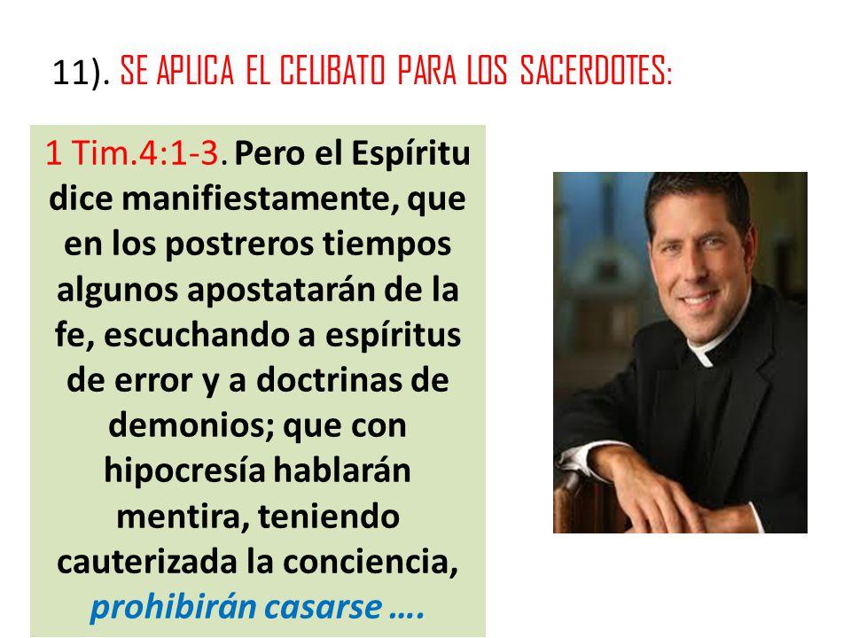 11). SE APLICA EL CELIBATO PARA LOS SACERDOTES: 1 Tim.4:1-3. Pero el Espíritu dice manifiestamente, que en los postreros tiempos algunos apostatarán d