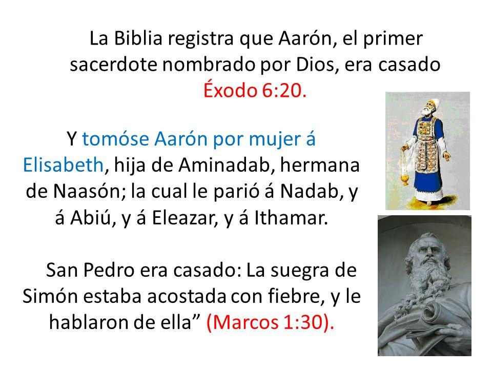 La Biblia registra que Aarón, el primer sacerdote nombrado por Dios, era casado Éxodo 6:20. Y tomóse Aarón por mujer á Elisabeth, hija de Aminadab, he