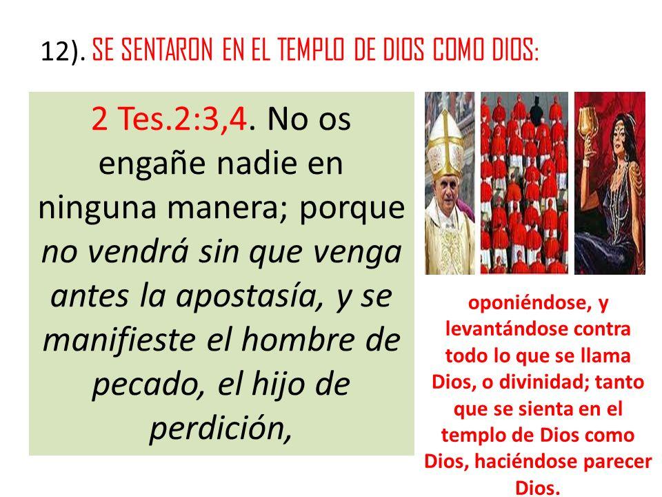 12). SE SENTARON EN EL TEMPLO DE DIOS COMO DIOS: oponiéndose, y levantándose contra todo lo que se llama Dios, o divinidad; tanto que se sienta en el