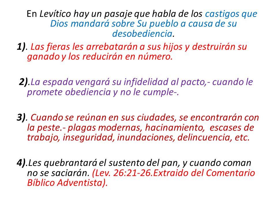 En Levítico hay un pasaje que habla de los castigos que Dios mandará sobre Su pueblo a causa de su desobediencia. 1). Las fieras les arrebatarán a sus