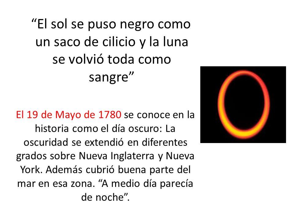El sol se puso negro como un saco de cilicio y la luna se volvió toda como sangre El 19 de Mayo de 1780 se conoce en la historia como el día oscuro: L