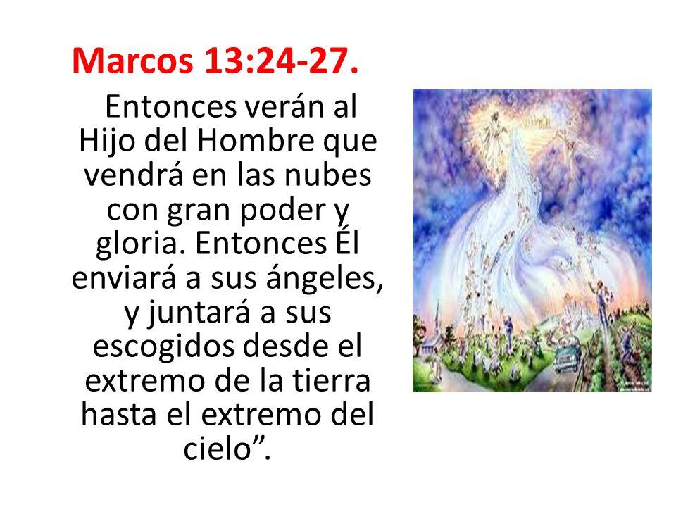 Marcos 13:24-27. Entonces verán al Hijo del Hombre que vendrá en las nubes con gran poder y gloria. Entonces Él enviará a sus ángeles, y juntará a sus