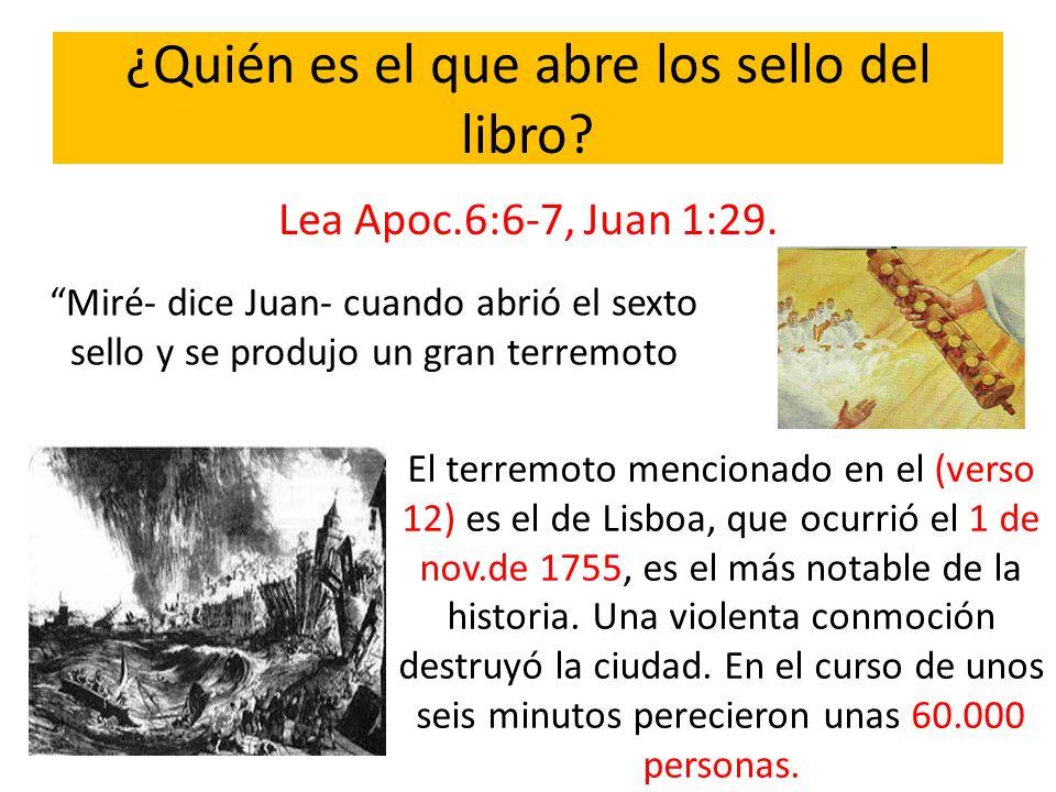 ¿Quién es el que abre los sello del libro? Lea Apoc.6:6-7, Juan 1:29. Miré- dice Juan- cuando abrió el sexto sello y se produjo un gran terremoto El t