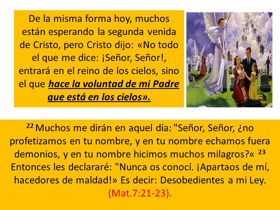 De la misma forma hoy, muchos están esperando la segunda venida de Cristo, pero Cristo dijo: «No todo el que me dice: ¡Señor, Señor!, entrará en el re