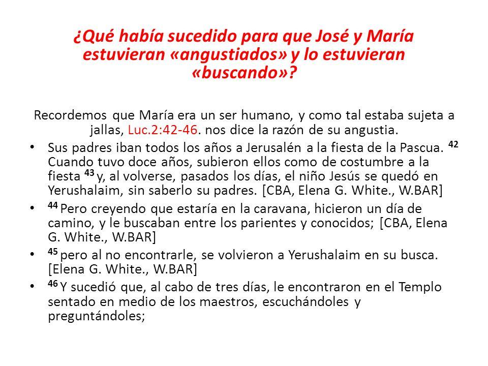 ¿Qué había sucedido para que José y María estuvieran «angustiados» y lo estuvieran «buscando»? Recordemos que María era un ser humano, y como tal esta